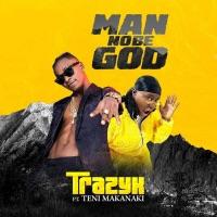 Trazyx - Man No Be God (feat. TENI MAKANAKI) - Single