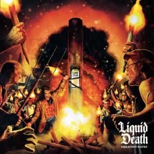 Liquid Death - Greatest Hates