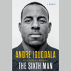 The Sixth Man: A Memoir (Unabridged) - Andre Iguodala