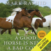 Mark Rashid - A Good Horse Is Never a Bad Color: Tales of Training Through Communication and Trust - 2nd Edition, Revised & Updated (Unabridged) artwork