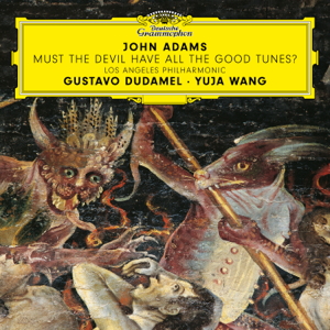 Yuja Wang, Los Angeles Philharmonic & Gustavo Dudamel - John Adams: Must the Devil Have All the Good Tunes?