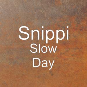 Snippi - Slow Day