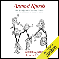 George A. Akerlof & Robert J. Shiller - Animal Spirits: How Human Psychology Drives the Economy, and Why It Matters for Global Capitalism (Unabridged) artwork