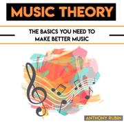 Music Theory: The Basics You Need to Make Better Music (Unabridged)