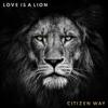 Citizen Way - Love Is a Lion  artwork