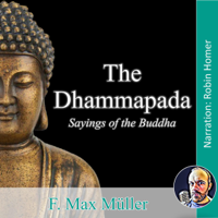 The Dhammapada: Sayings of the Buddha (Unabridged)