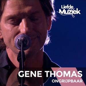 Gene Thomas - Ongrijpbaar (Uit Liefde Voor Muziek)