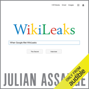 When Google Met WikiLeaks (Unabridged)