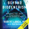 Robert Lanza & Bob Berman - Beyond Biocentrism: Rethinking Time, Space, Consciousness, and the Illusion of Death (Unabridged) Grafik
