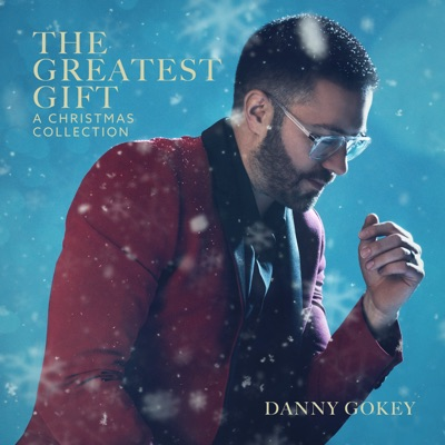 The Greatest Gift: A Christmas Collection - Danny Gokey