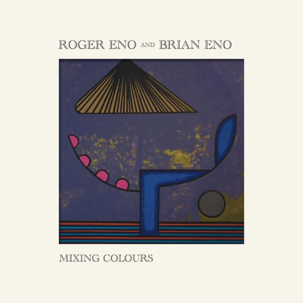 Roger Eno & Brian Eno - Mixing Colours