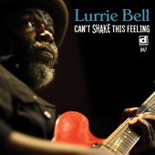 Lurrie Bell - I Can't Shake This Feeling