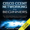 Adam Vardy - Cisco CCENT Networking for Beginners: The Ultimate Beginners Crash Course to Learn Cisco Quickly and Easily  (Unabridged)  artwork