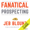 Jeb Blount - Fanatical Prospecting: The Ultimate Guide for Starting Sales Conversations and Filling the Pipeline by Leveraging Social Selling, Telephone, E-Mail, and Cold Calling (Unabridged)  artwork