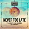 Project 91 and Nikos D Ft. Nathan Brumley - Never Too Late feat. Nathan Brumley