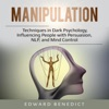 Manipulation: Techniques in Dark Psychology, Influencing People with Persuasion, NLP, and Mind Control (Unabridged) AudioBook Download