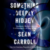 Sean Carroll - Something Deeply Hidden: Quantum Worlds and the Emergence of Spacetime (Unabridged)  artwork