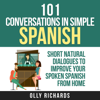Olly Richards - 101 Conversations in Simple Spanish (Spanish Edition): Short Natural Dialogues to Improve Your Spoken Spanish from Home (Unabridged)  artwork