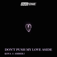 Don't Push My Love Aside (Josh Hunter rmx) - KOVA-AMBER J