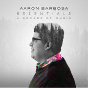 Essentials (A Decade of Music) - Aaron Barbosa - Aaron Barbosa