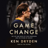 Ken Dryden - Game Change: The Life and Death of Steve Montador, and the Future of Hockey (Unabridged)  artwork