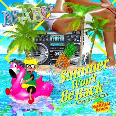 Summer Won't Be Back feat.EXILE ATSUSHI~EXILE MAKIDAI Remix~ - Single - Mäbu