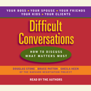 Difficult Conversations: How to Discuss What Matters Most (Abridged)