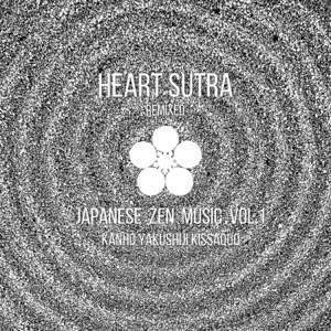 Kanho Yakushiji - Heart Sutra (Remixed) -Japanese Zen Music Vol.1-