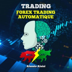 Trading: Forex Trading Automatique [Trading: Automatic Forex Trading]:  Pour Les Débutants, Trading System and Methods, Guide Simple En Français (Unabridged)