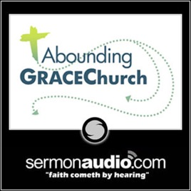 Abounding Grace Church: The Paramount Importance of the