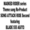 MASKED RIDER series Theme song Re-Product SONG ATTACK RIDE Second featuring BLADE 555 AGITΩ - EP