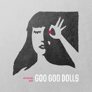 The Goo Goo Dolls - Miracle Pill (Deluxe)