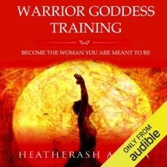 Warrior Goddess Training: Become the Woman You Are Meant to Be (Unabridged)