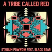 A Tribe Called Red - Stadium Pow Wow
