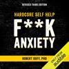 Robert Duff - Hardcore Self Help: F--k Anxiety (Unabridged)  artwork