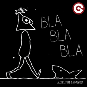 Alex Pizzuti & Adalwolf - Bla Bla Bla