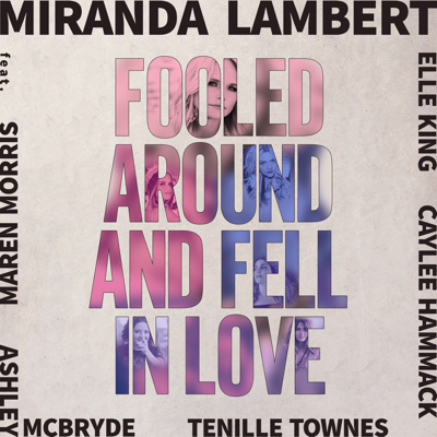 Miranda Lambert - Fooled Around and Fell in Love (feat. Maren Morris, Elle King, Ashley McBryde, Tenille Townes & Caylee Hammack) Lyrics