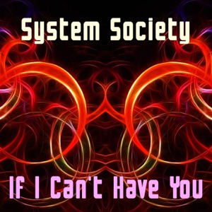 System Society - If I Can't Have You (Radio Edit)