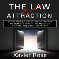 The Law of Attraction: Secret Principles of Success to Become the Ruthless Winner That Manifests Abundant Happiness and Wealth (Unabridged)