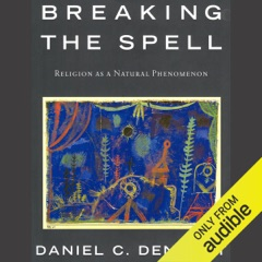 Breaking the Spell: Religion as a Natural Phenomenon (Unabridged)