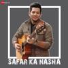 Safar Ka Nasha