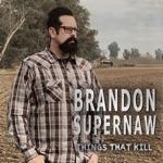 Brandon Supernaw - Things That Kill