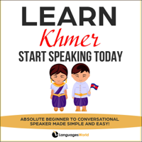 Languages World - Learn Khmer: Start Speaking Today: Absolute Beginner to Conversational Speaker Made Simple and Easy! (Unabridged) artwork