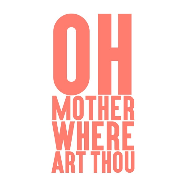 Oh Mother Where Art Thou: A Podcast for Parents