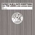 Fatboy Slim & Eats Everything - All the Ladies (Lord Leopard's Xtra Funk Mix)