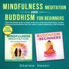 Mindfulness Meditation and Buddhism for Beginners: Plain and Simple Guide to Stress Proof Your Mind from Depression, Anxiety and Personal Development with Zen Habits, Guided Meditation, Self Discipline (Unabridged) AudioBook Download