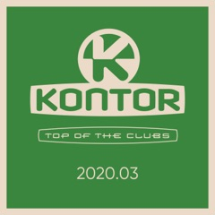 Kontor Top of the Clubs 2020.03 (DJ Mix)