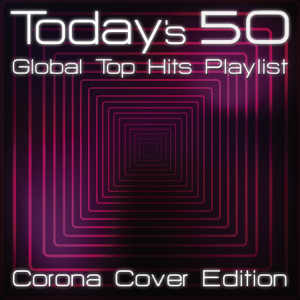 Various Artists - Today's 50 Global Top Hits Playlist - Corona Cover Edition
