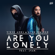Are You Lonely (feat. ISÁK) - Alan Walker & Steve Aoki