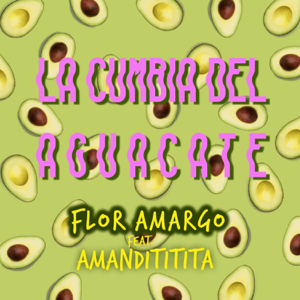 Flor Amargo - La Cumbia del Aguacate feat. Amandititita